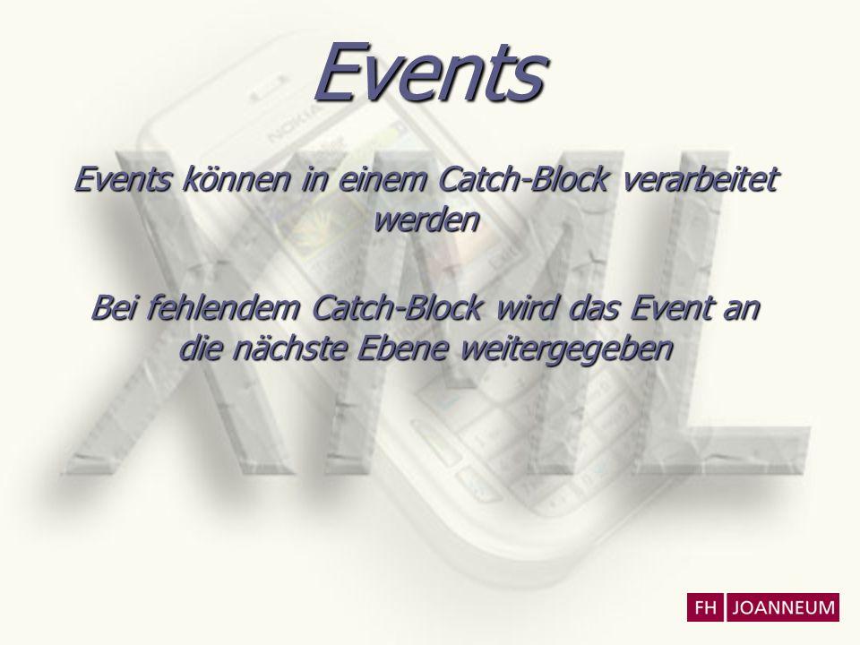 Events Events können in einem Catch-Block verarbeitet werden Bei fehlendem Catch-Block wird das Event an die nächste Ebene weitergegeben