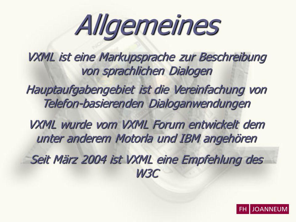 Allgemeines VXML ist eine Markupsprache zur Beschreibung von sprachlichen Dialogen Hauptaufgabengebiet ist die Vereinfachung von Telefon-basierenden D