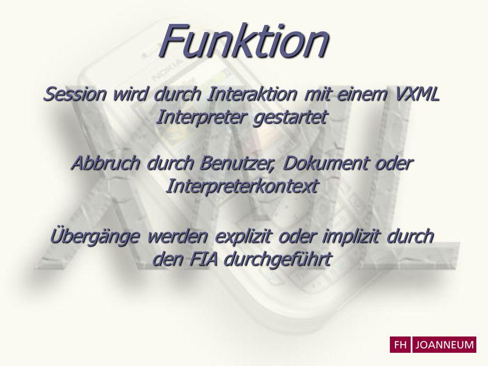 Funktion Session wird durch Interaktion mit einem VXML Interpreter gestartet Abbruch durch Benutzer, Dokument oder Interpreterkontext Übergänge werden