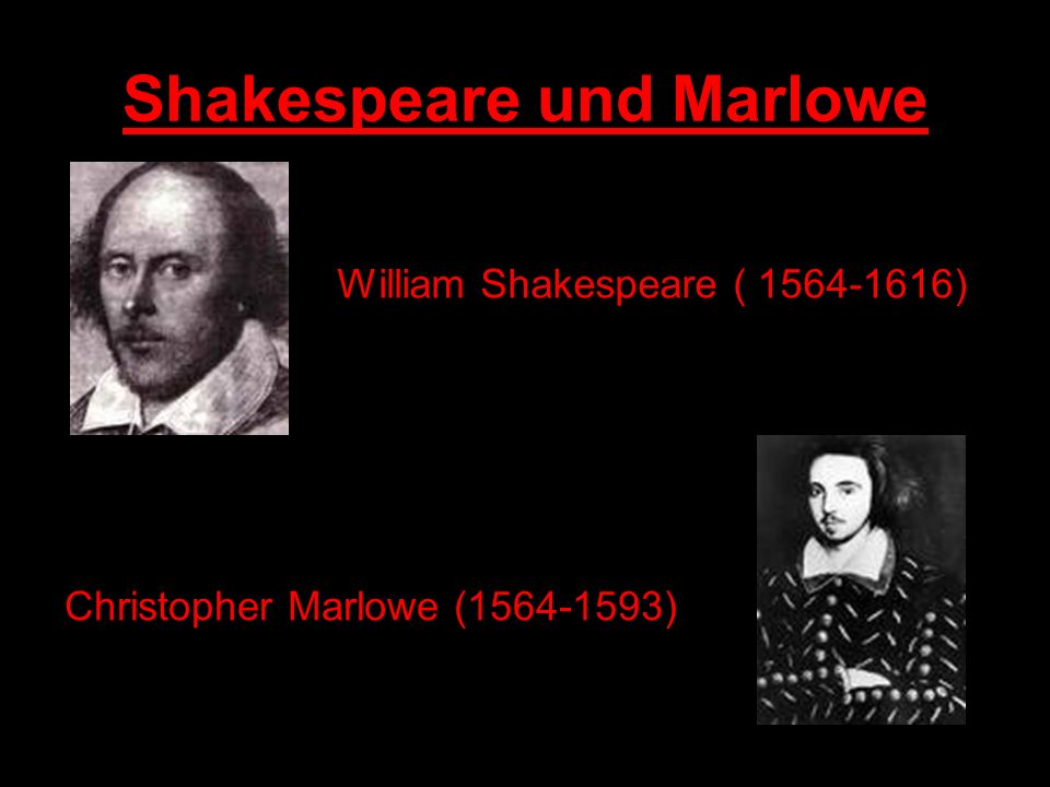 Shakespeare und Marlowe William Shakespeare ( 1564-1616) Christopher Marlowe (1564-1593)