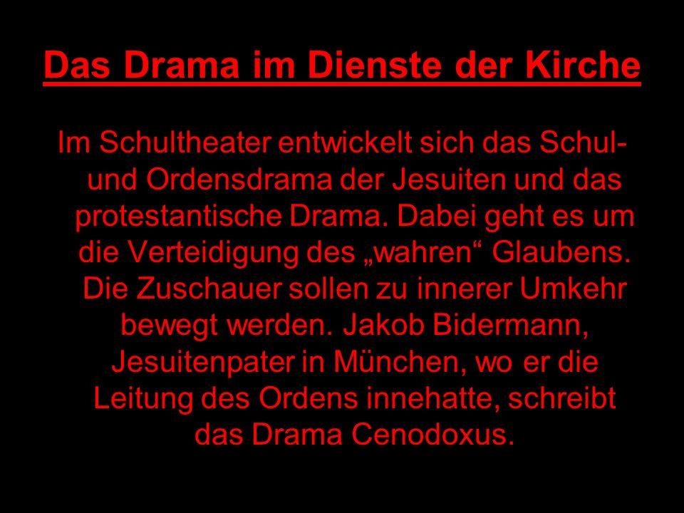 Das Drama im Dienste der Kirche Im Schultheater entwickelt sich das Schul- und Ordensdrama der Jesuiten und das protestantische Drama.