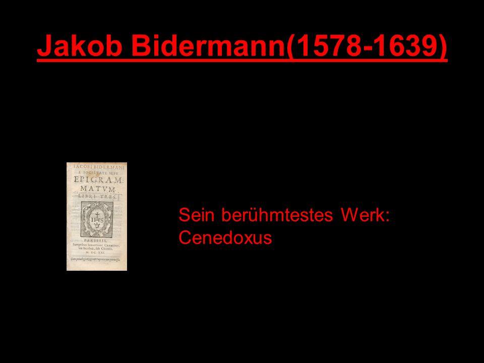 Jakob Bidermann(1578-1639) 1578-1639 Sein berühmtestes Werk: Cenedoxus