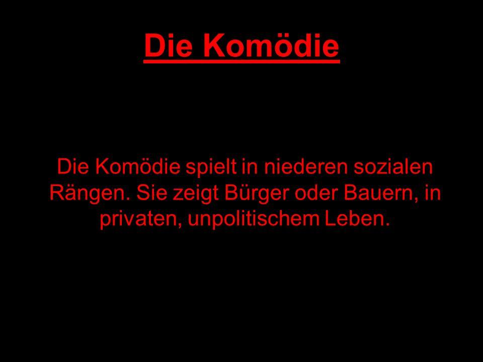 Die Komödie Die Komödie spielt in niederen sozialen Rängen.