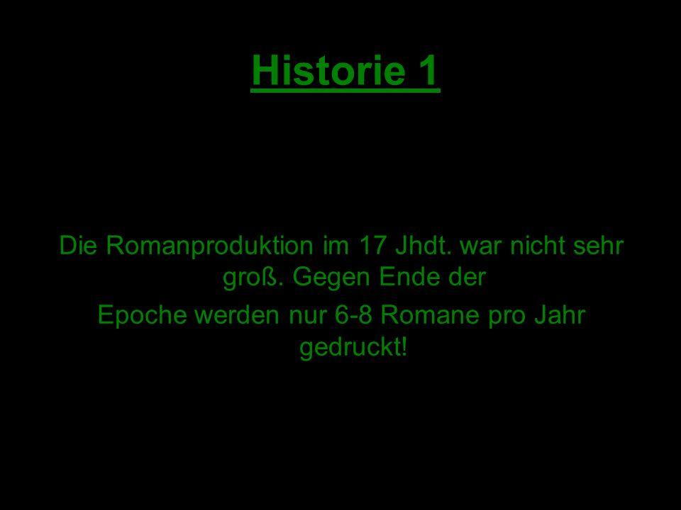 Die Romanproduktion im 17 Jhdt. war nicht sehr groß.