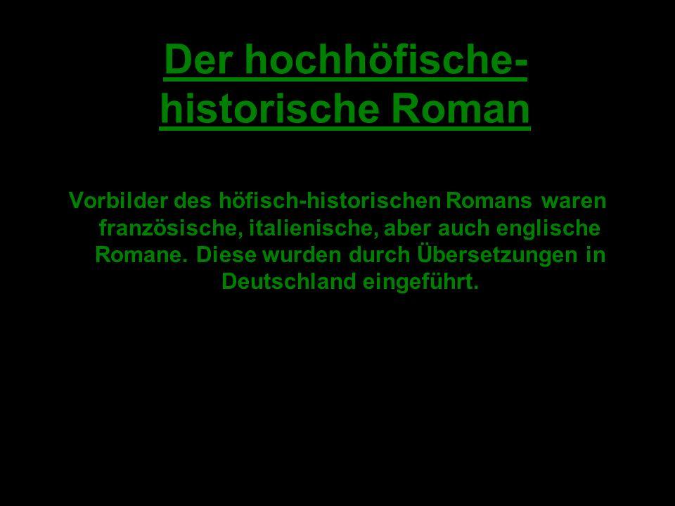 Vorbilder des höfisch-historischen Romans waren französische, italienische, aber auch englische Romane.
