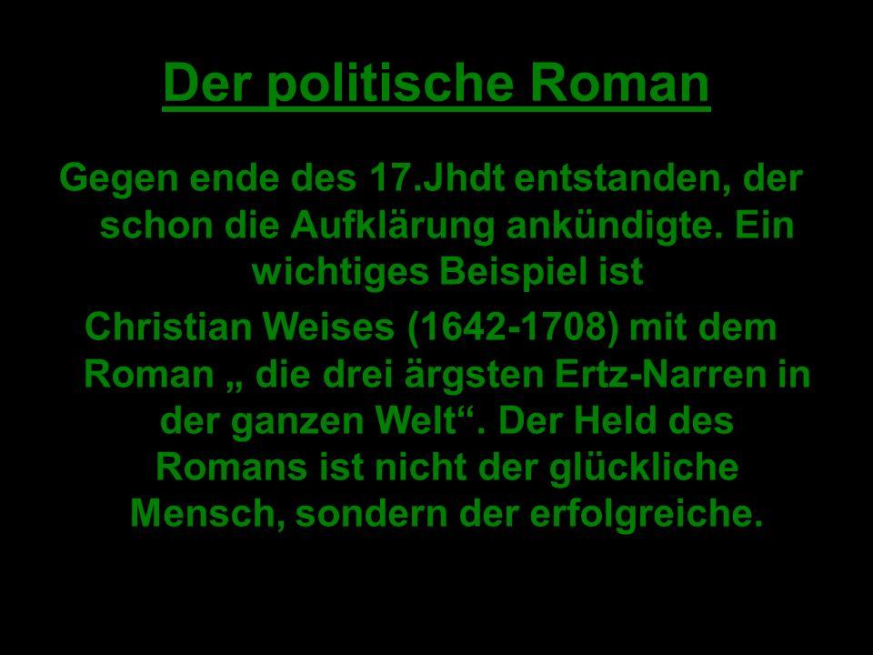 Der politische Roman Gegen ende des 17.Jhdt entstanden, der schon die Aufklärung ankündigte.