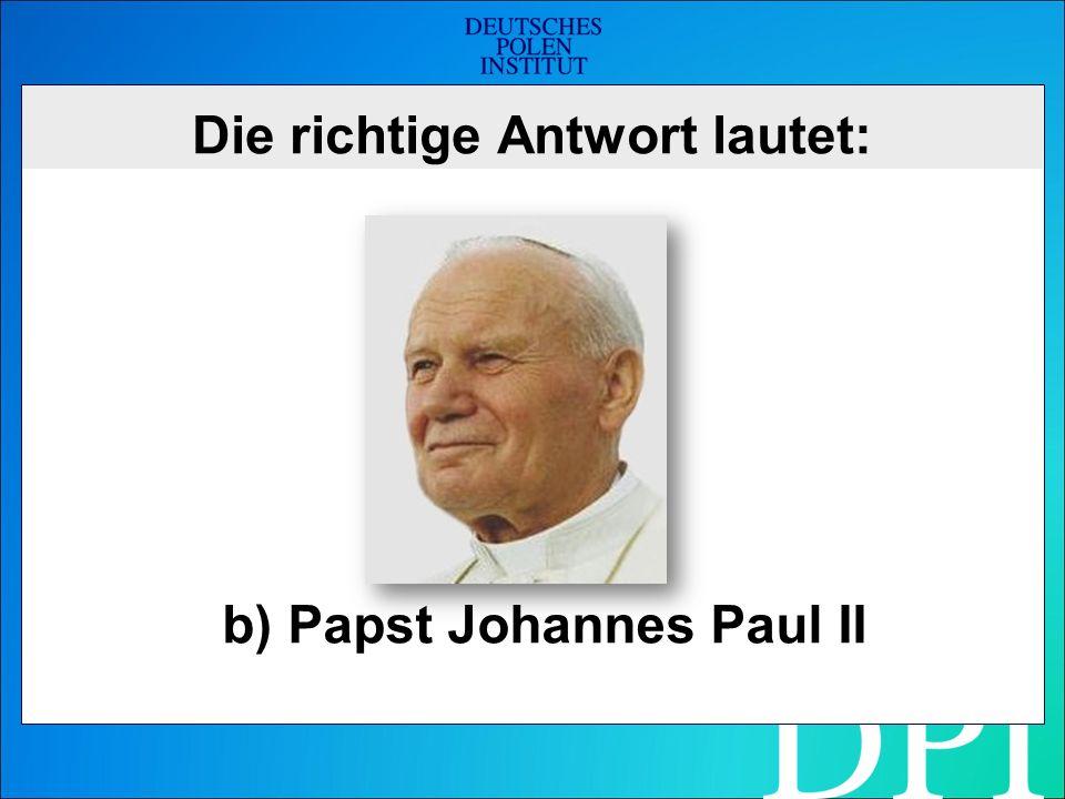 Die richtige Antwort lautet: b) Papst Johannes Paul II