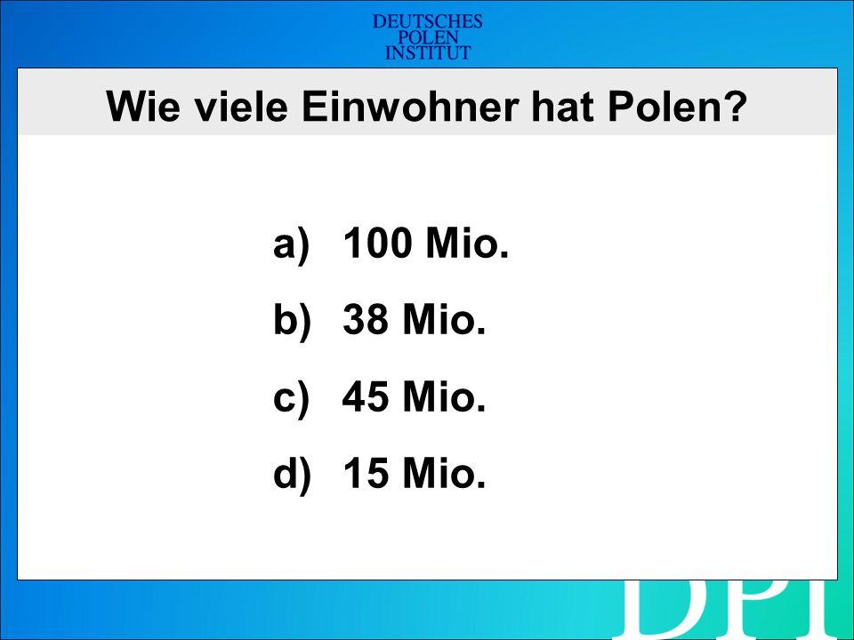 Wie viele Einwohner hat Polen a)100 Mio. b)38 Mio. c)45 Mio. d)15 Mio.