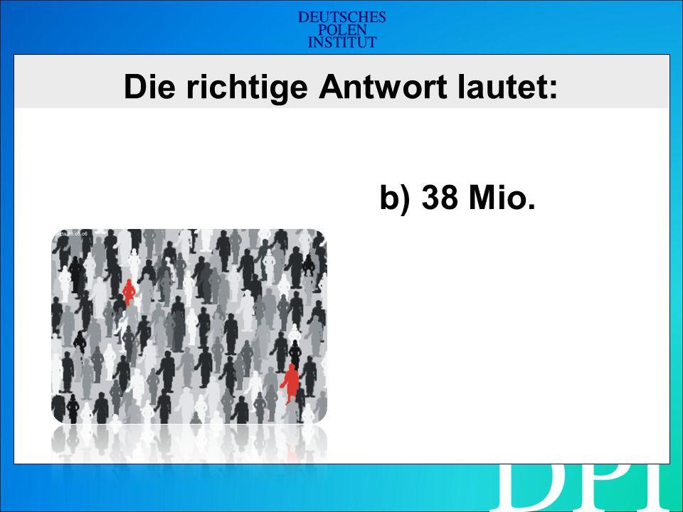 Die richtige Antwort lautet: b) 38 Mio.