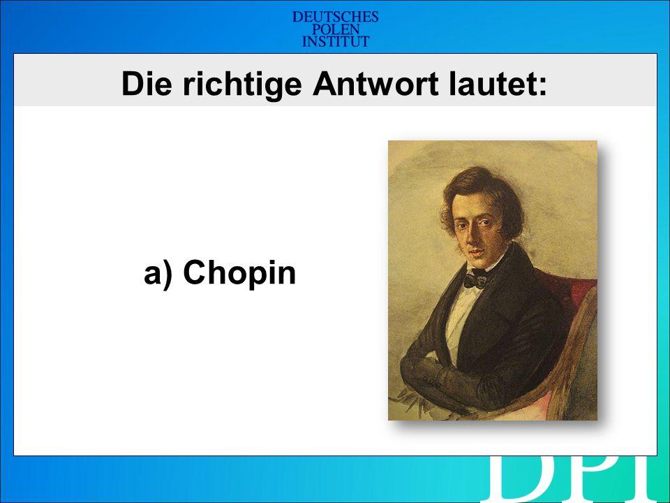 Die richtige Antwort lautet: a) Chopin