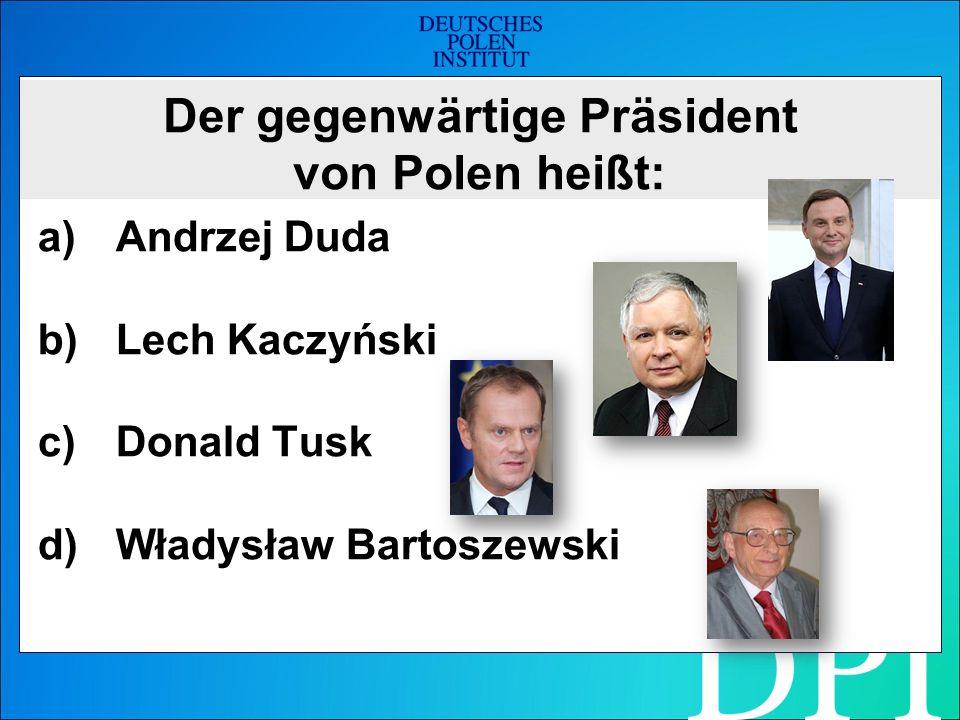 Der gegenwärtige Präsident von Polen heißt: a)Andrzej Duda b)Lech Kaczyński c)Donald Tusk d)Władysław Bartoszewski