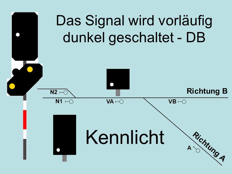 Kennlicht A VAVB Richtung A Richtung B N1 N2 Das Signal wird vorläufig dunkel geschaltet - DB