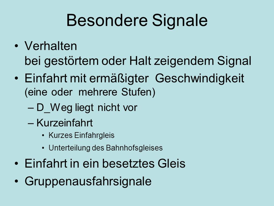 Besondere Signale Verhalten bei gestörtem oder Halt zeigendem Signal Einfahrt mit ermäßigter Geschwindigkeit (eine oder mehrere Stufen) –D_Weg liegt n