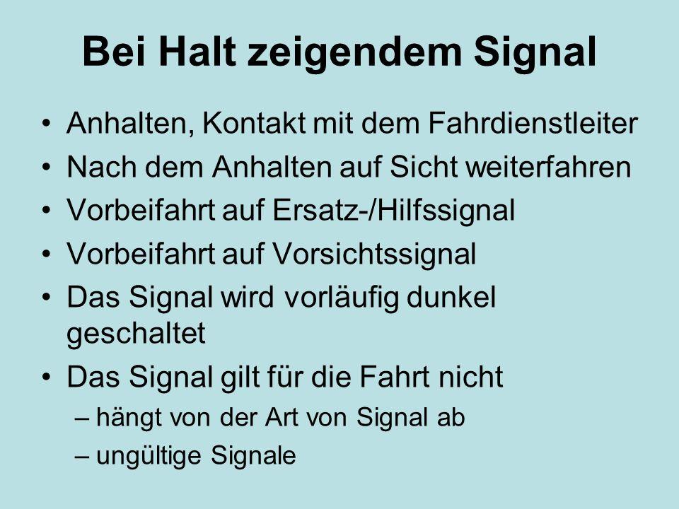 Bei Halt zeigendem Signal Anhalten, Kontakt mit dem Fahrdienstleiter Nach dem Anhalten auf Sicht weiterfahren Vorbeifahrt auf Ersatz-/Hilfssignal Vorb