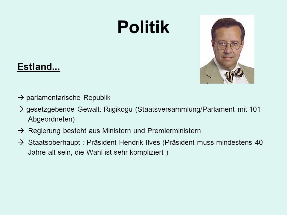Politik Estland...  parlamentarische Republik  gesetzgebende Gewalt: Riigikogu (Staatsversammlung/Parlament mit 101 Abgeordneten)  Regierung besteh