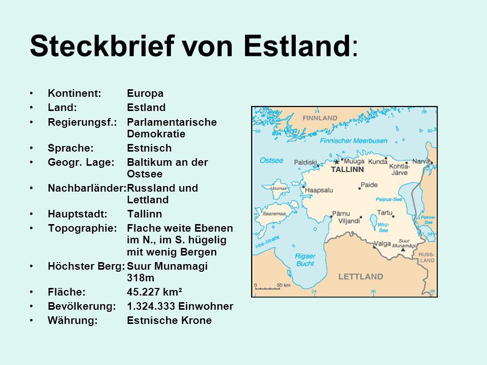 Steckbrief von Estland: Kontinent:Europa Land: Estland Regierungsf.: Parlamentarische Demokratie Sprache:Estnisch Geogr. Lage: Baltikum an der Ostsee