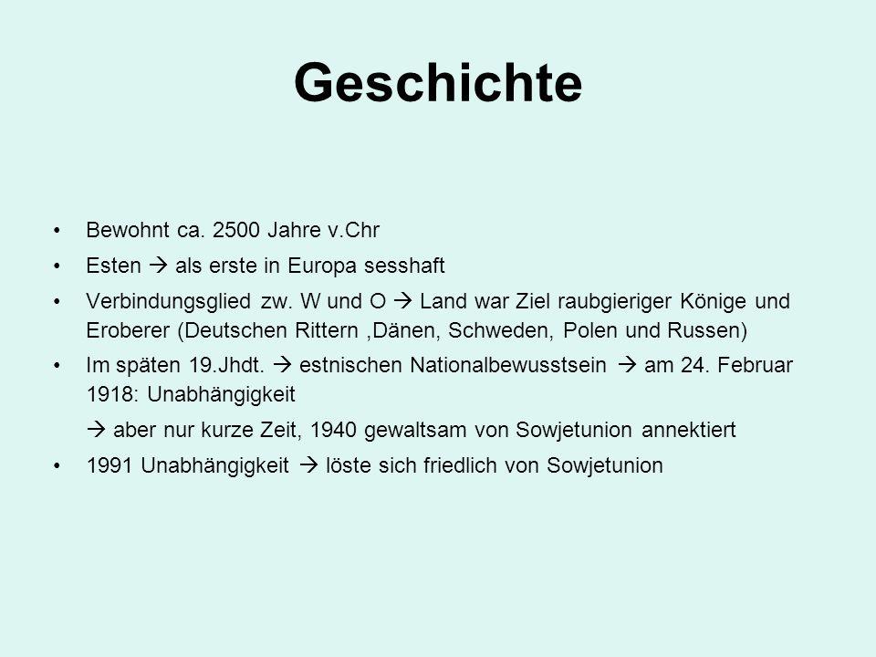 Geschichte Bewohnt ca. 2500 Jahre v.Chr Esten  als erste in Europa sesshaft Verbindungsglied zw. W und O  Land war Ziel raubgieriger Könige und Erob