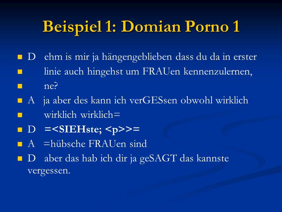 Beispiel 1: Domian Porno 1 D ehm is mir ja hängengeblieben dass du da in erster linie auch hingehst um FRAUen kennenzulernen, ne.
