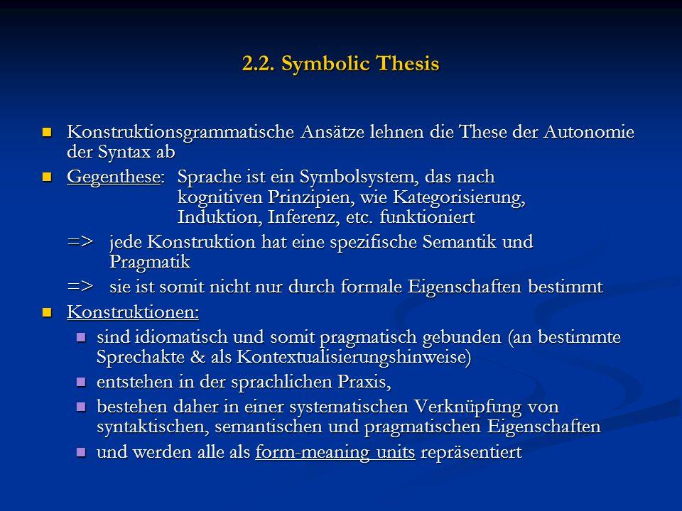 2.2. Symbolic Thesis Konstruktionsgrammatische Ansätze lehnen die These der Autonomie der Syntax ab Konstruktionsgrammatische Ansätze lehnen die These