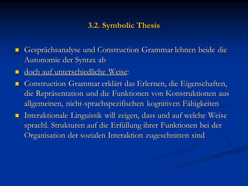 3.2. Symbolic Thesis Gesprächsanalyse und Construction Grammar lehnen beide die Autonomie der Syntax ab Gesprächsanalyse und Construction Grammar lehn