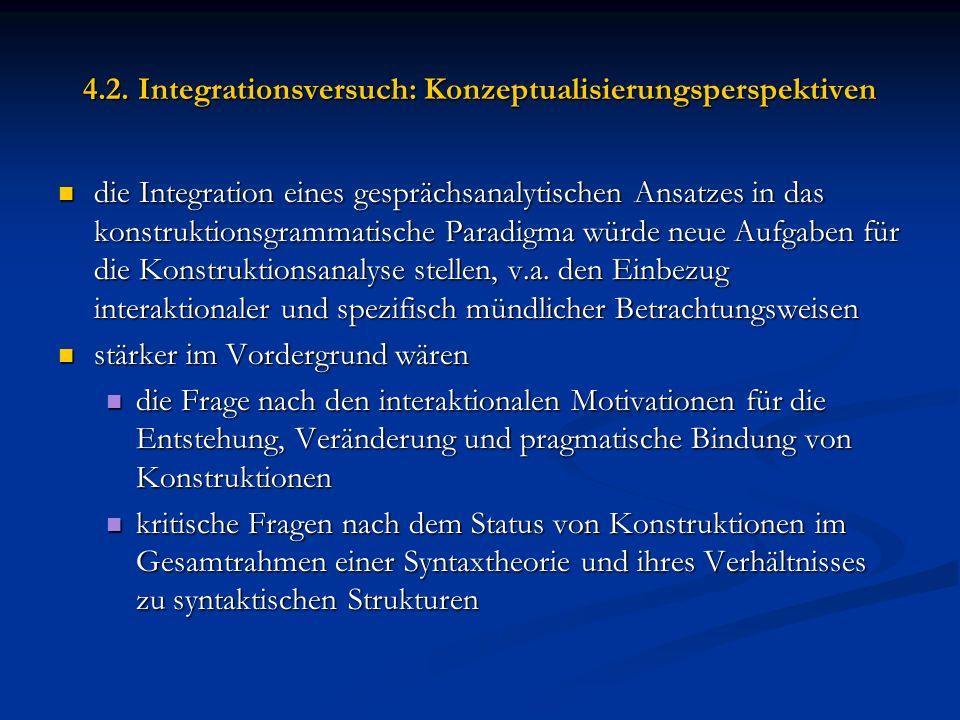 4.2. Integrationsversuch: Konzeptualisierungsperspektiven die Integration eines gesprächsanalytischen Ansatzes in das konstruktionsgrammatische Paradi