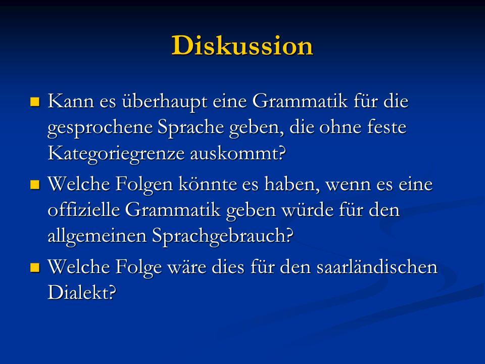 Diskussion Kann es überhaupt eine Grammatik für die gesprochene Sprache geben, die ohne feste Kategoriegrenze auskommt.
