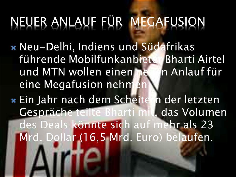  Neu-Delhi, Indiens und Südafrikas führende Mobilfunkanbieter Bharti Airtel und MTN wollen einen neuen Anlauf für eine Megafusion nehmen  Ein Jahr nach dem Scheitern der letzten Gespräche teilte Bharti mit, das Volumen des Deals könnte sich auf mehr als 23 Mrd.