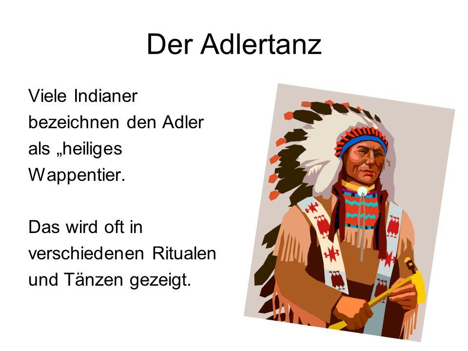 """Der Adlertanz Viele Indianer bezeichnen den Adler als """"heiliges Wappentier. Das wird oft in verschiedenen Ritualen und Tänzen gezeigt."""