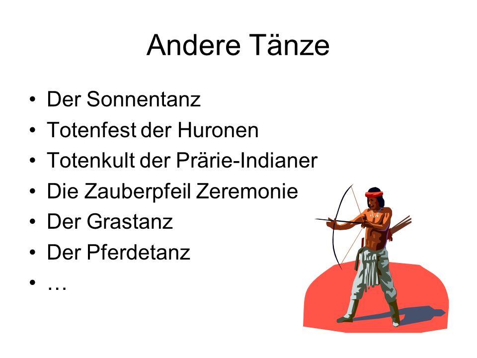 Andere Tänze Der Sonnentanz Totenfest der Huronen Totenkult der Prärie-Indianer Die Zauberpfeil Zeremonie Der Grastanz Der Pferdetanz …