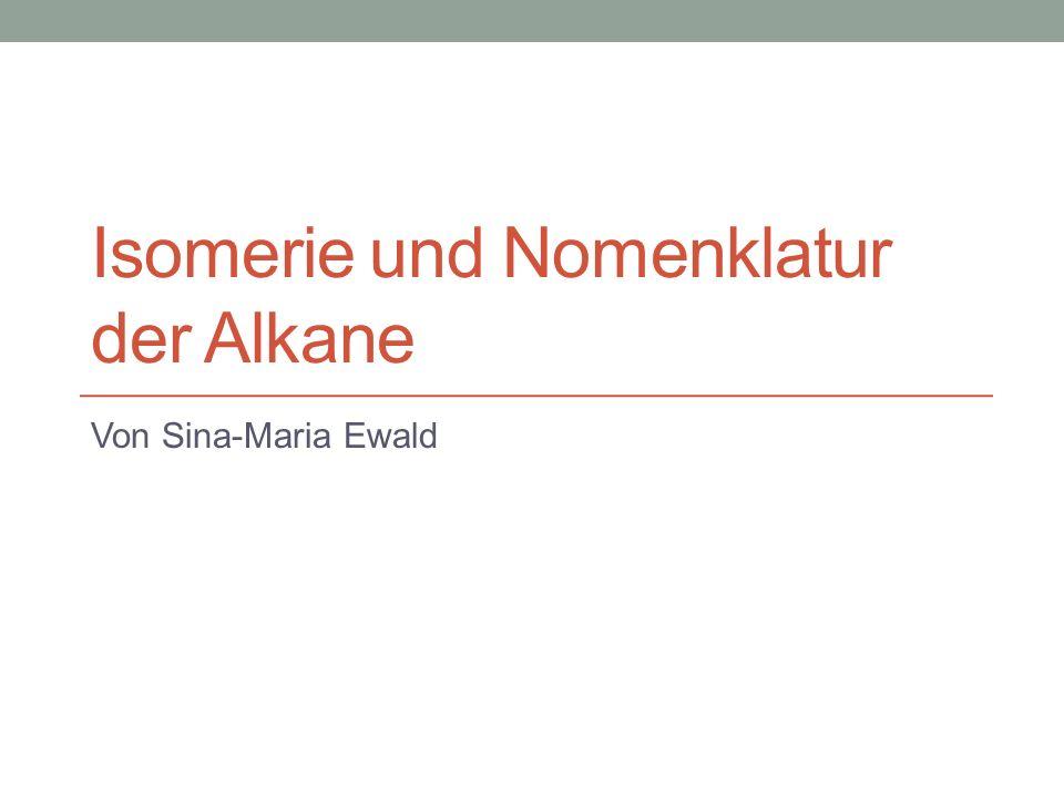 Isomerie und Nomenklatur der Alkane Von Sina-Maria Ewald