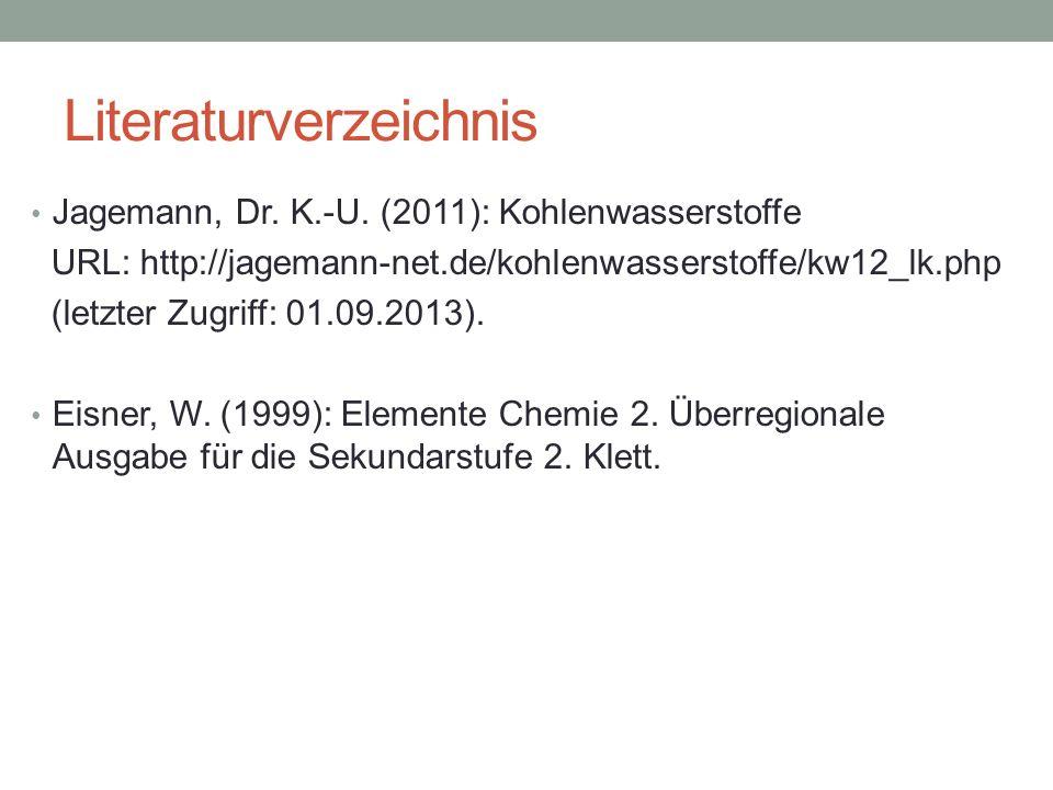 Literaturverzeichnis Jagemann, Dr. K.-U. (2011): Kohlenwasserstoffe URL: http://jagemann-net.de/kohlenwasserstoffe/kw12_lk.php (letzter Zugriff: 01.09