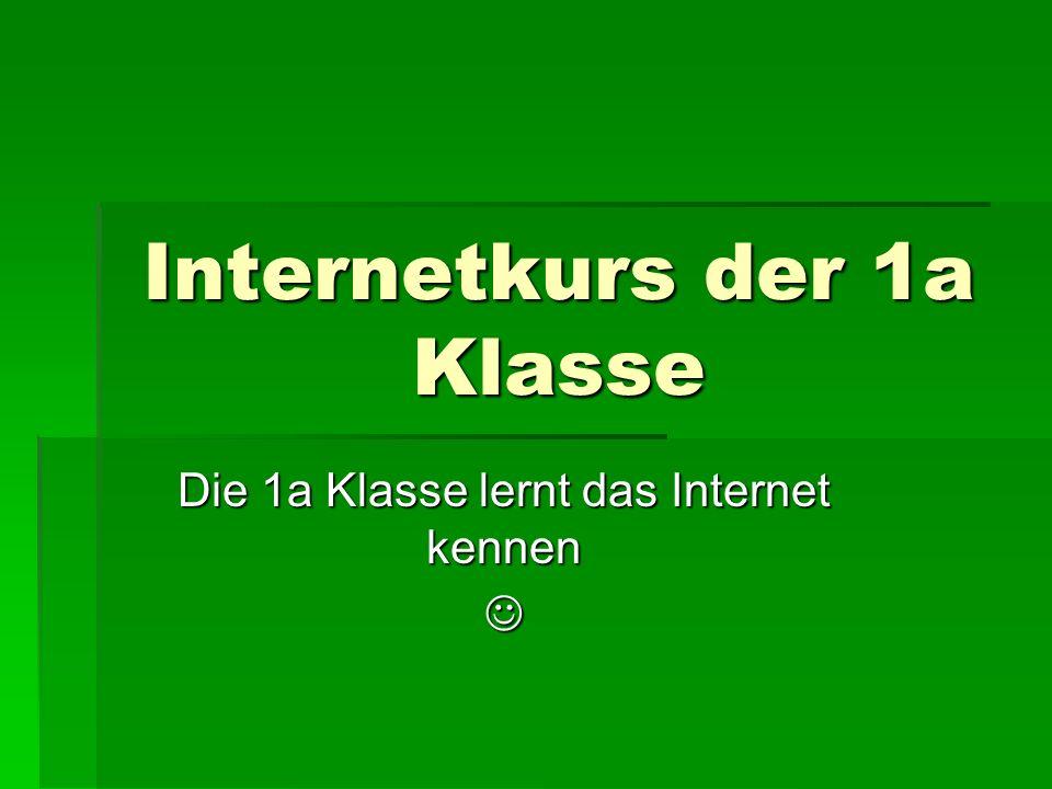 Internetkurs der 1a Klasse Die 1a Klasse lernt das Internet kennen