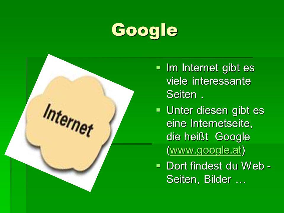 Google  Im Internet gibt es viele interessante Seiten.