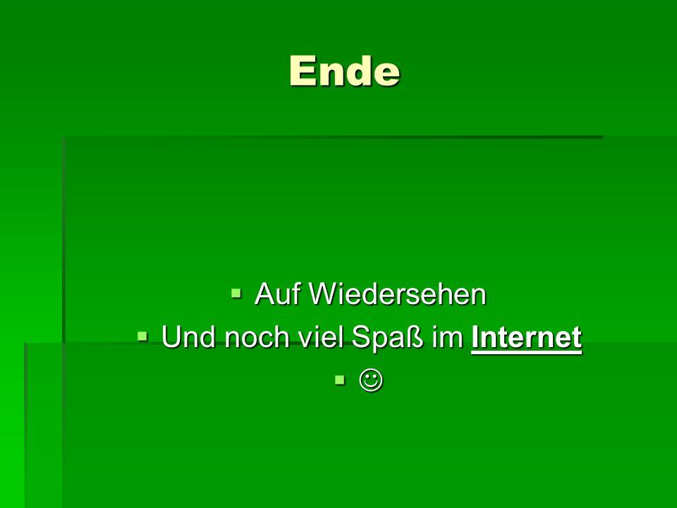 Ende  Auf Wiedersehen  Und noch viel Spaß im Internet 