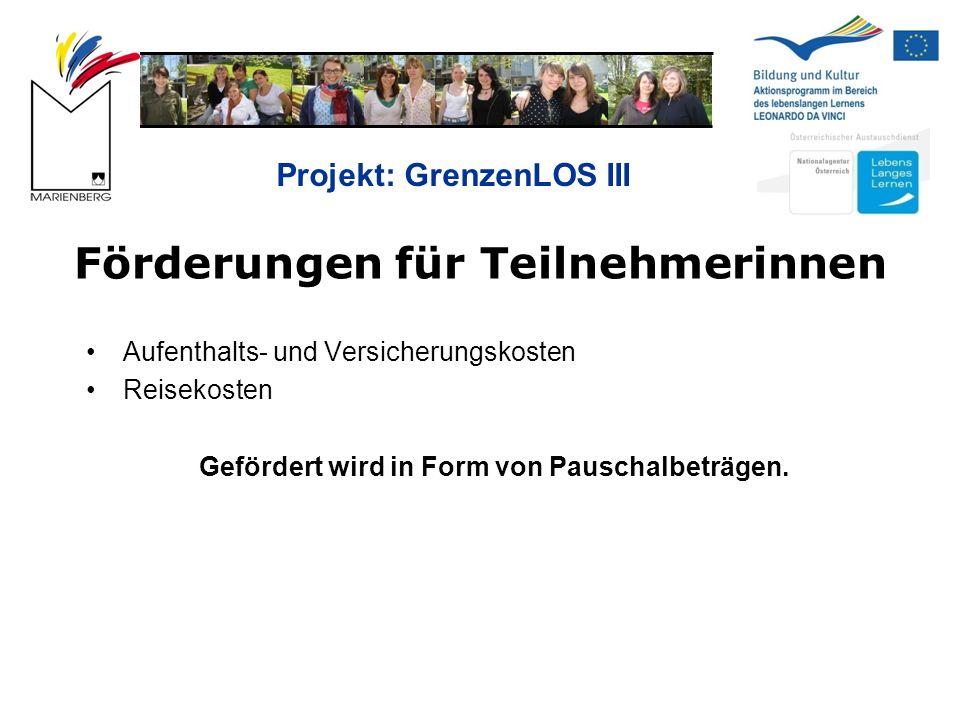 Projekt: GrenzenLOS III Förderungen für Teilnehmerinnen Aufenthalts- und Versicherungskosten Reisekosten Gefördert wird in Form von Pauschalbeträgen.