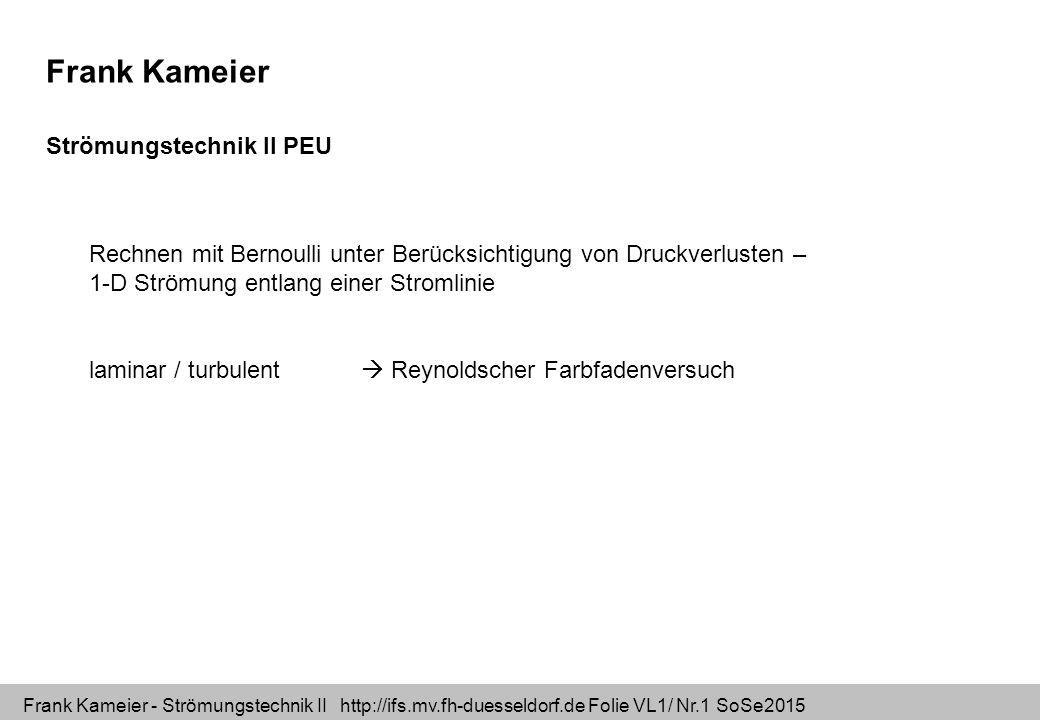 Frank Kameier - Strömungstechnik II http://ifs.mv.fh-duesseldorf.de Folie VL1/ Nr.1 SoSe2015 Frank Kameier Strömungstechnik II PEU Rechnen mit Bernoul