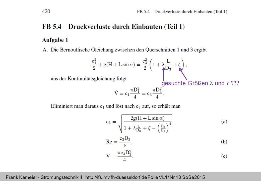 Frank Kameier - Strömungstechnik II http://ifs.mv.fh-duesseldorf.de Folie VL1/ Nr.10 SoSe2015 gesuchte Größen und 