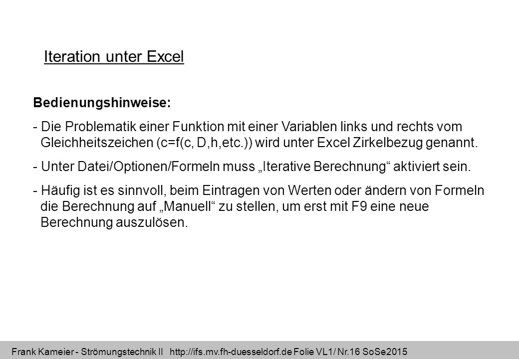 Frank Kameier - Strömungstechnik II http://ifs.mv.fh-duesseldorf.de Folie VL1/ Nr.16 SoSe2015 Iteration unter Excel Bedienungshinweise: - Die Problema