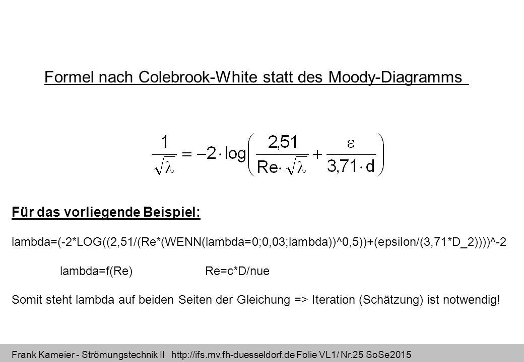 Frank Kameier - Strömungstechnik II http://ifs.mv.fh-duesseldorf.de Folie VL1/ Nr.25 SoSe2015 Formel nach Colebrook-White statt des Moody-Diagramms Fü