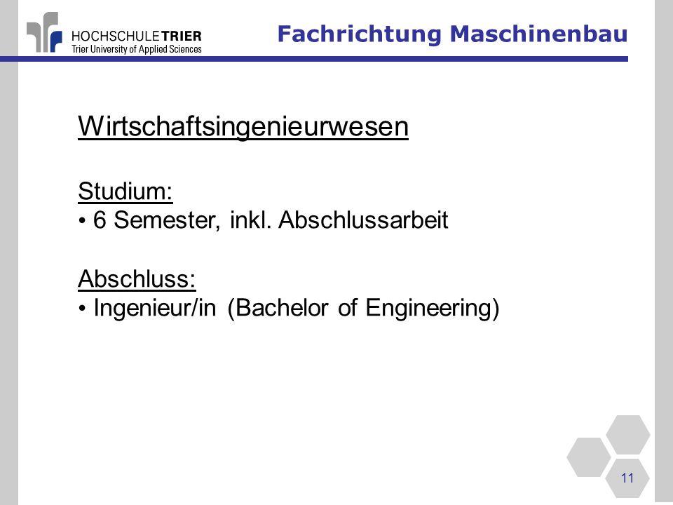 Fachrichtung Maschinenbau 11 Wirtschaftsingenieurwesen Studium: 6 Semester, inkl.