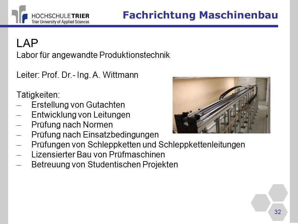 Fachrichtung Maschinenbau 32 LAP Labor für angewandte Produktionstechnik Leiter: Prof.