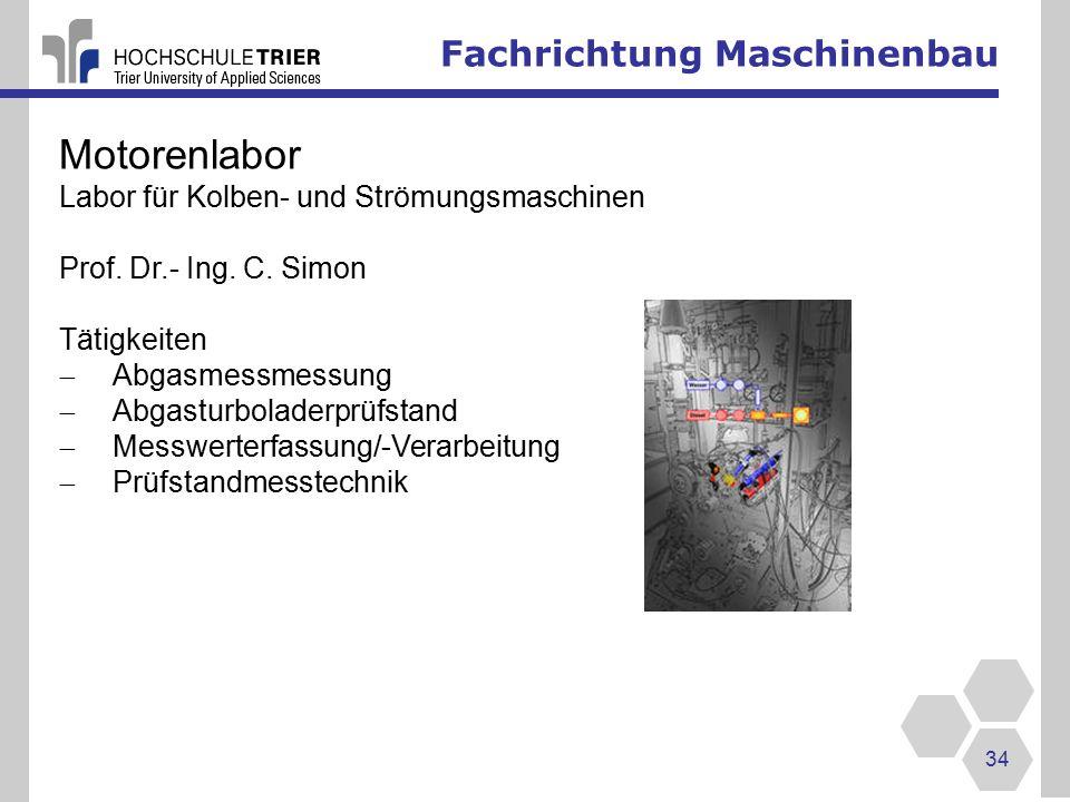 Fachrichtung Maschinenbau 34 Motorenlabor Labor für Kolben- und Strömungsmaschinen Prof.