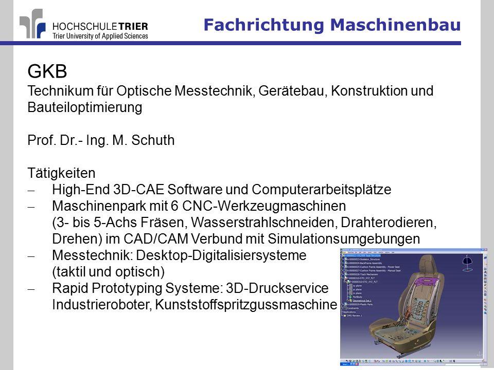 Fachrichtung Maschinenbau 36 GKB Technikum für Optische Messtechnik, Gerätebau, Konstruktion und Bauteiloptimierung Prof.