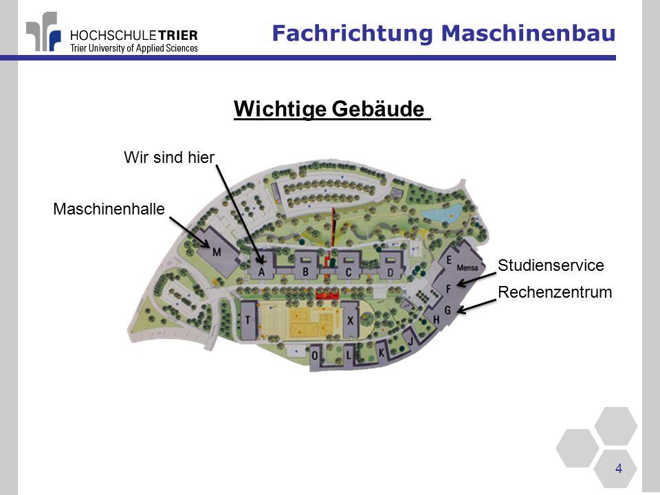 Fachrichtung Maschinenbau 4 Wichtige Gebäude Wir sind hier Maschinenhalle Rechenzentrum Studienservice