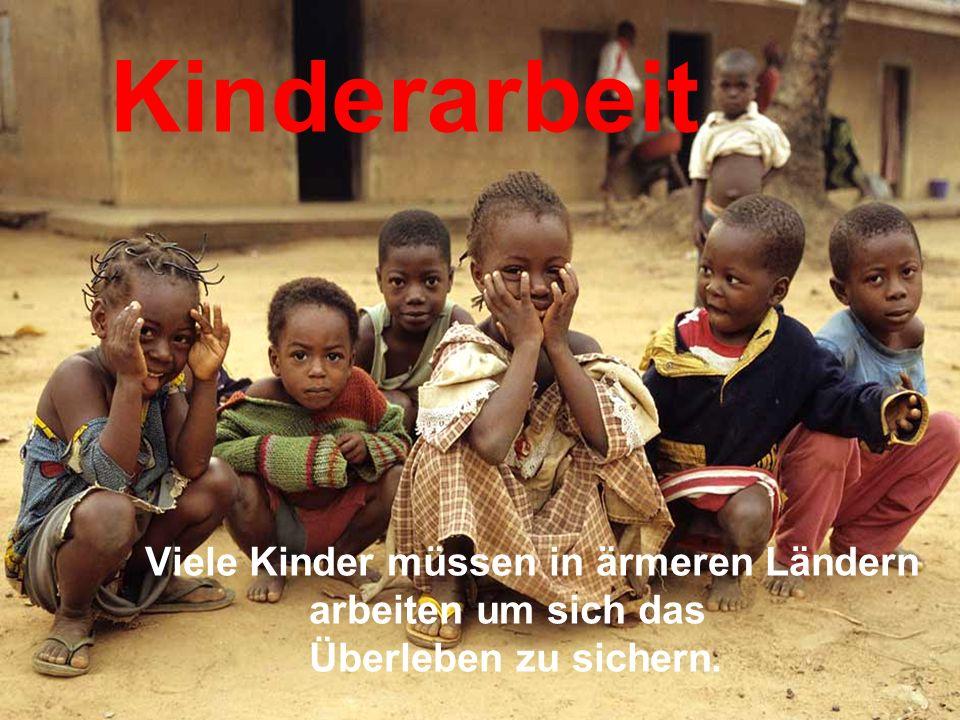 Kinderarbeit Viele Kinder müssen in ärmeren Ländern arbeiten um sich das Überleben zu sichern.