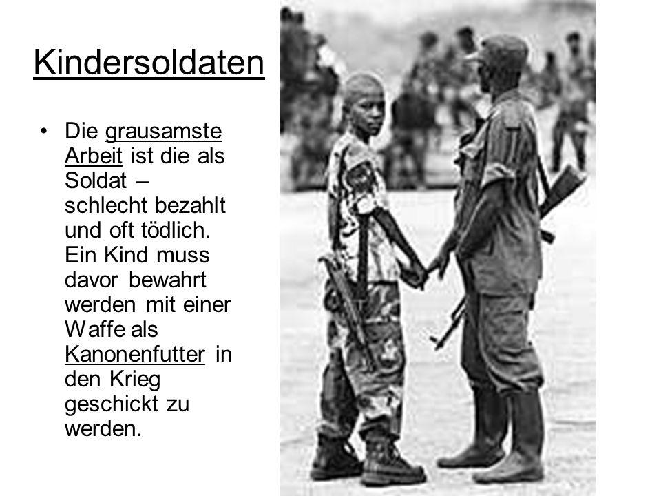 Kindersoldaten Die grausamste Arbeit ist die als Soldat – schlecht bezahlt und oft tödlich.