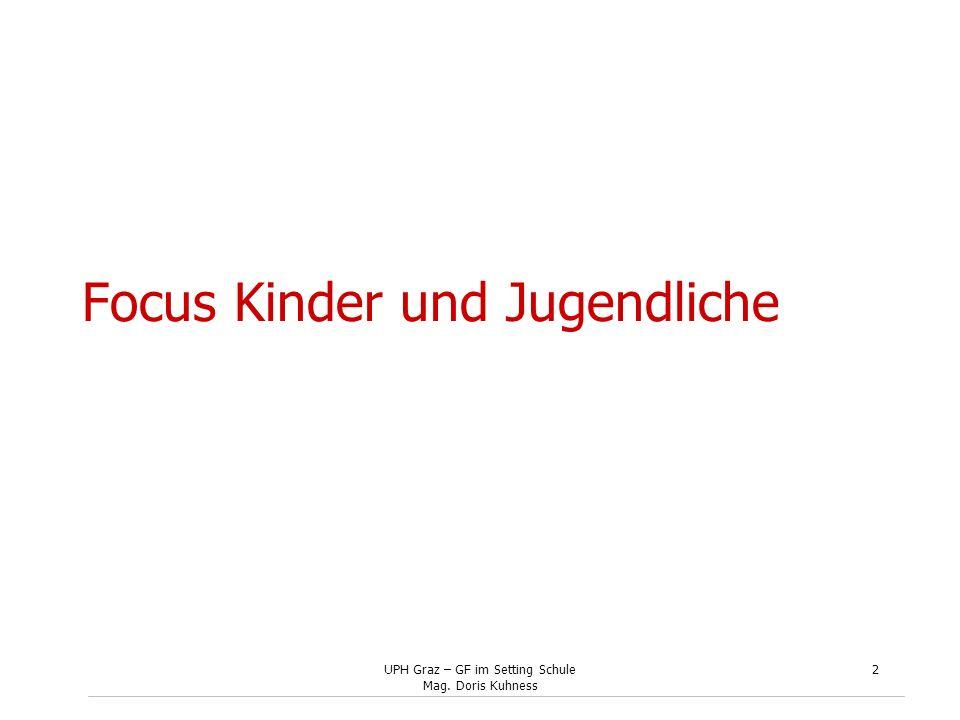 UPH Graz – GF im Setting Schule Mag. Doris Kuhness 2 Focus Kinder und Jugendliche