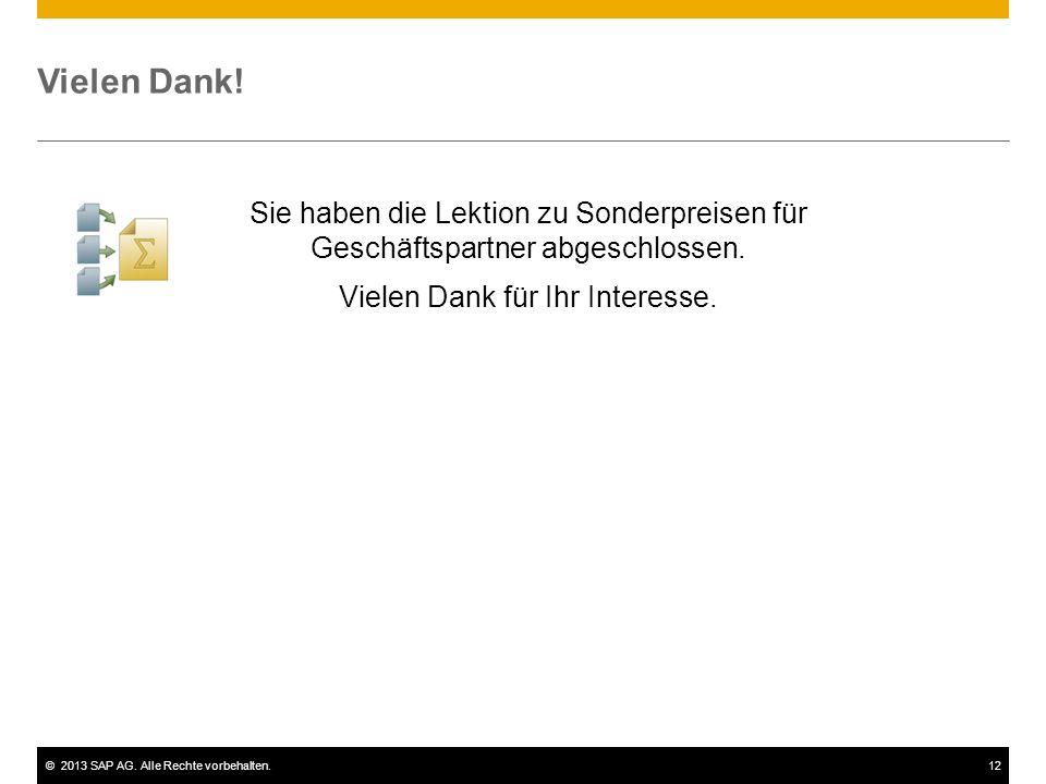 ©2013 SAP AG. Alle Rechte vorbehalten.12 Vielen Dank! Sie haben die Lektion zu Sonderpreisen für Geschäftspartner abgeschlossen. Vielen Dank für Ihr I