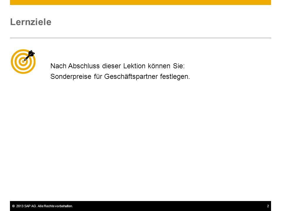 ©2013 SAP AG. Alle Rechte vorbehalten.2 Nach Abschluss dieser Lektion können Sie: Sonderpreise für Geschäftspartner festlegen. Lernziele