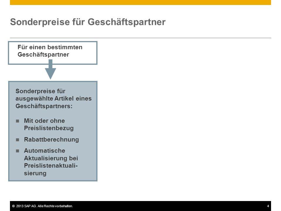 ©2013 SAP AG. Alle Rechte vorbehalten.4 Sonderpreise für Geschäftspartner Für einen bestimmten Geschäftspartner Mit oder ohne Preislistenbezug Rabattb